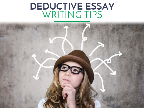 deductive essay writing Use our helpful guide on how to write a successful deductive essay success is a guarantee learn how to make deductive reasoning and logical conclusions.
