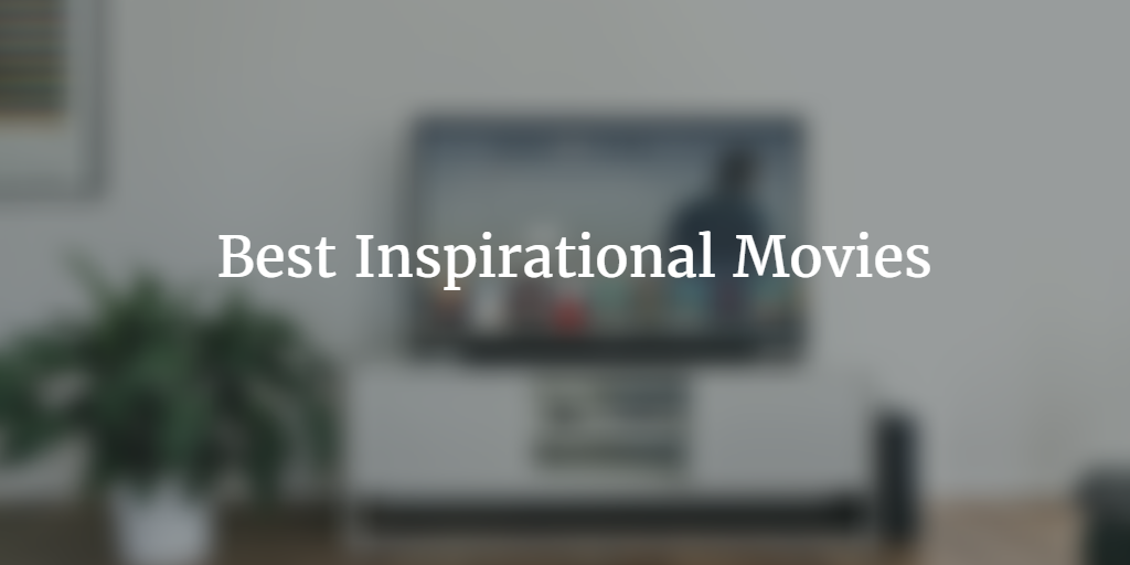 top 10 inspirational movies